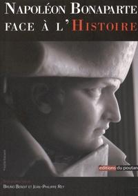 Bruno Benoît et Jean-Philippe Rey - Napoléon Bonaparte face à l'Histoire - Actes du Colloque de Lyon (11 et 12 mars 2015).