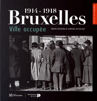 Bruno Benvindo et Chantal Kesteloot - Bruxelles ville occupée (1914-1918).