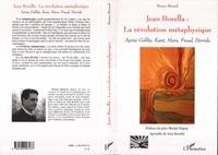 Bruno Bérard - Jean Borella : la révolution métaphysique - Après Galilée, Kant, Marx, Freud, Derrida.