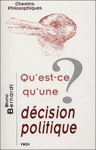 Bruno Bernardi - Qu'est-ce qu'une décision politique ?.