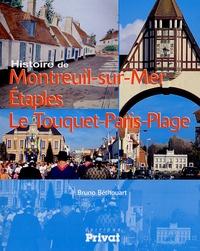 Bruno Béthouart - Histoire de Montreuil-sur-Mer Etaples Le Touquet-Paris-Plage - Du Val de Canche à la côte d'Opale.