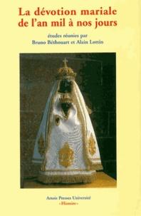 Bruno Béthouart et Alain Lottin - La dévotion mariale de l'an mil à nos jours.