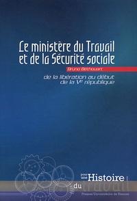 Bruno Béthouart - Le ministère du Travail et de la Sécurité sociale - De la Libération au début de la Ve République.