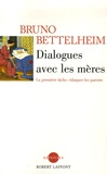 Bruno Bettelheim - Dialogues avec les mères.
