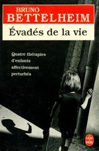 Bruno Bettelheim - Evadés de la vie - Le traitement des troubles affectifs chez l'enfant.