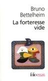 Bruno Bettelheim - La forteresse vide. - L'autisme infantile et la naissance du Soi.