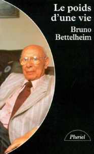 Bruno Bettelheim - Le poids d'une vie - Essais-souvenirs.