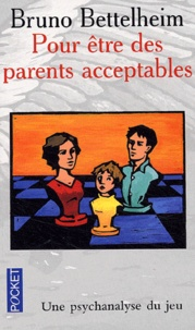 Bruno Bettelheim - Pour être des parents acceptables.