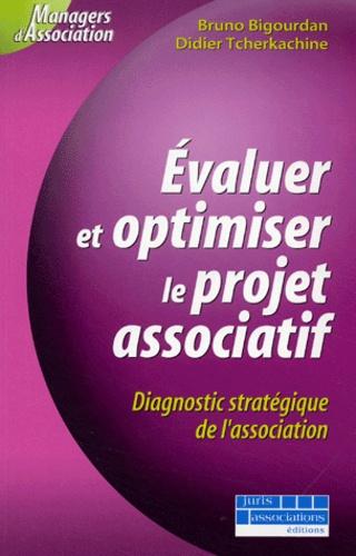 Bruno Bigourdan et Didier Tcherkachine - Evaluer et optimiser le projet associatif - Diagnostic stratégique de l'association.