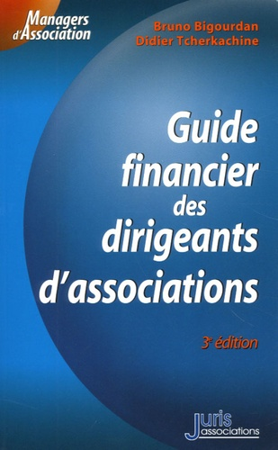 Bruno Bigourdan et Didier Tcherkachine - Guide financier des dirigeants d'associations.