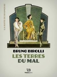 Bruno Birolli - La suite de Shanghai  : Les terres du mal.