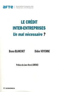 Bruno Blanchet et Didier Voyenne - Le crédit inter-entreprises - Un mal nécessaire ?.
