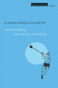 Bruno Blanckeman et Jean-Christophe Millois - Le roman français aujourd'hui - Transformations, perceptions, mythologies.