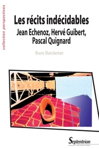 Bruno Blanckeman - Les récits indécidables : Jean Echenoz, Hervé Guibert, Pascal Quignard.