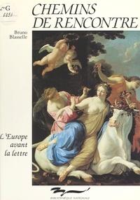 Bruno Blasselle et Emmanuel Le Roy Ladurie - Chemins de rencontre : L'Europe avant la lettre.