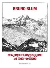 Bruno Blum - Carnets exceptionnels de mes voyages.