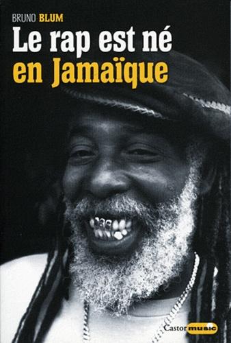 Bruno Blum - Le Rap est né en Jamaïque.