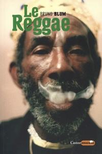 Bruno Blum - Le reggae - Skan dub, DJ, ragga, rastafari.