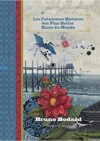 Bruno Bodard - Les fabuleuses histoires des plus belles baies du monde.
