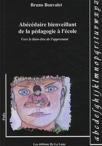 Bruno Bonvalet - Abécédaire bienveillant de la pédagogie à l'école - Vers le bien-être de l'apprenant.