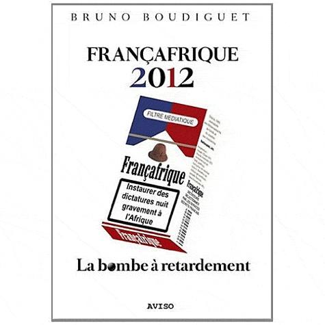 Bruno Boudiguet - Françafrique 2012 - La bombe à retardement.