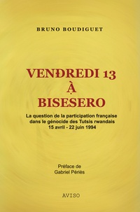 Vendredi 13 à Bisesero - La question de la participation française dans le génocide des Tutsis, Rwanda.pdf