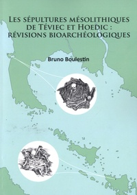 Bruno Boulestin - Les sépultures mésolithiques de Téviec et Hoedic - Révisions bioarchéologiques.
