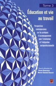 Bruno Bourassa et Marie-Chantal Doucet - Education et vie au travail - Tome 3, Perspectives contemporaines sur les pratiques d'accompagnement pour l'orientation et l'intégration socioprofessionnelle.