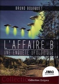 Bruno Bousquet - L'affaire B - Une enquête ufologique.