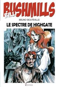 Bruno Bouteville - Bill Bushmills Tome 1 : Le spectre de Highgate.