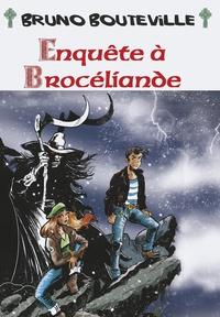 Bruno Bouteville - Enquete à Brocéliande.