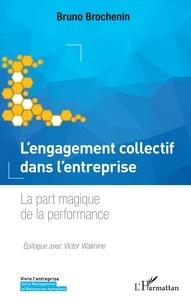 Bruno Brochenin - L'engagement collectif dans l'entreprise - La part magique de la performance.