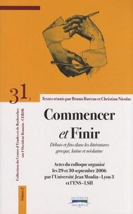 Bruno Bureau et Christian Nicolas - Commencer et Finir - 2 Volumes, Débuts et fins dans les littératures grecque, latine et néolatine.
