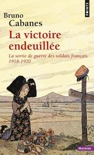 La victoire endeuillée- La sortie de guerre des soldats français 1918-1920 - Bruno Cabanes |