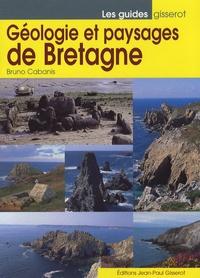 Bruno Cabanis - Géologie et paysages de Bretagne.