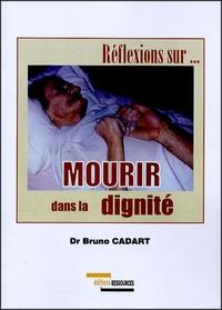 Bruno Cadart - Mourir dans la dignité.