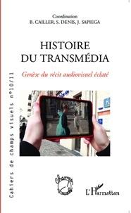 Bruno Cailler et Sébastien Denis - Cahiers de champs visuels N° 10/11 : Histoire du transmédia - Genèse du récit audiovisuel éclaté.