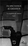 Bruno Cailler - Cahiers de champs visuels N° 6/7 : Du spectateur au créateur - La cinéphilie des cinéastes, Tome 1.