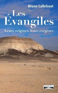 Bruno Callebaut - Les Evangiles - Leurs origines, leurs exégèses.