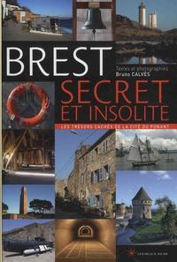 Bruno Calvès - Brest secret et insolite - Les trésors cachés de la cité du Ponant.