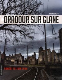 Bruno Calvo - Oradour sur Glane - Samedi 10 juin 1944.