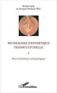 Bruno Cany et Jacques Poulain - Recherches d'esthétique transculturelle - Tome 2, Notes d'esthétique anthropologique.
