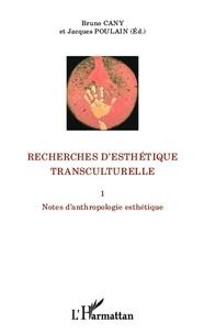 Bruno Cany et Jacques Poulain - Recherches d'esthétique transculturelle - Tome 1, Notes d'anthropologie esthétique.