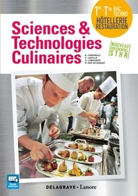 Bruno Cardinale et Christophe Lavelle - Sciences et technologies culinaires 1re Tle Bac Techno Hôtellerie Restauration.