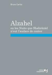Bruno Carlisi - Alzahel ou les nuits que Shaharazad n'eut l'audace de conter.
