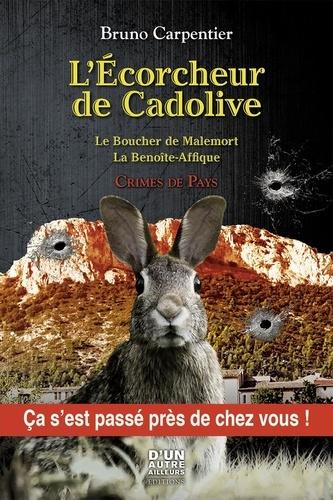 Bruno Carpentier - L'écorcheur de Cadolive - Le boucher de Malemort ; La Benoîte-Affique.