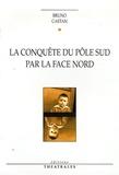 Bruno Castan - La conquête du Pôle par la face Nord.