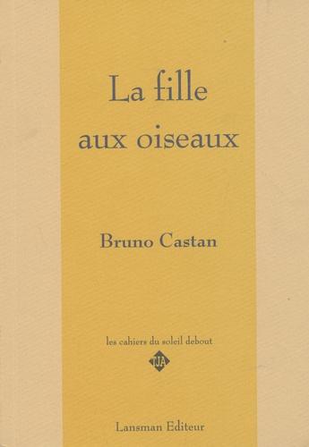 Bruno Castan - La fille aux oiseaux.