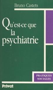 Bruno Castets - Qu'est-ce que la psychiatrie.