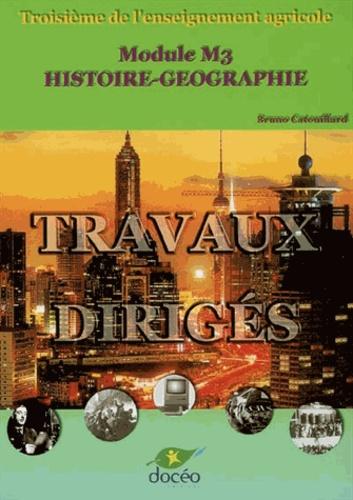 Bruno Catouillard - Histoire-Géographie M3, 3ème de l'enseignement agricole - Travaux dirigés.